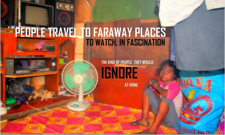 People travel to faraway places to watch, in fascination, the kind of people they ignore at home, travel quotes, manila slums