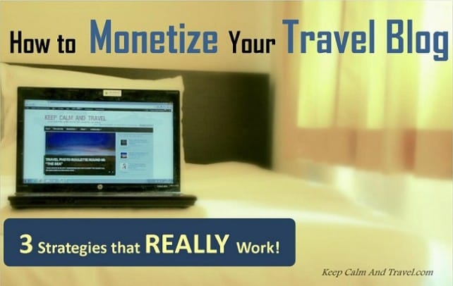 How To Monetize a Travel Blog:  3 Easy Strategies That Really Work!