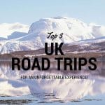 UK By Car: Top 3 Road Trips Through England, Scotland and Wales!