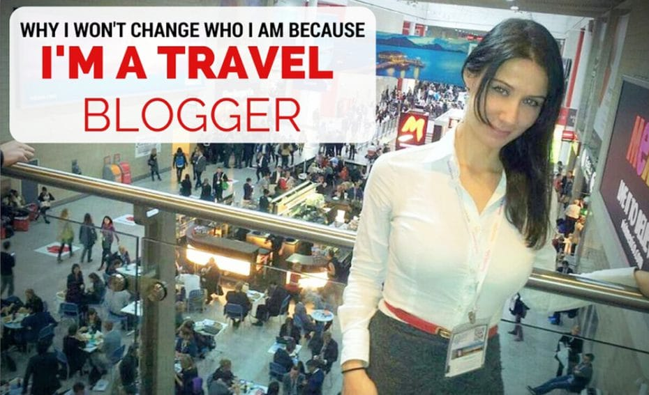 WHY_I_WON'T_CHANGE_BECAUSE_I-AM_A-_TRAVEL_BLOGGER