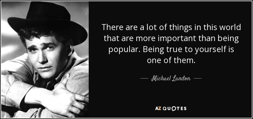 quote-there-are-a-lot-of-things-in-this-world-that-are-more-important-than-being-popular-being-true-to-yourself-michael-landon-